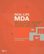 Real-Life MDA : Solving Business Problems with Model Driven Architecture - Michael Guttman