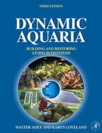Dynamic Aquaria : Building Living Ecosystems - Walter H. Adey