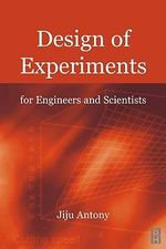 Design of Experiments for Engineers and Scientists - Jiju Antony