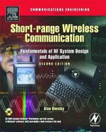 Short-range Wireless Communication : Fundamentals of RF System Design and Application - Alan Bensky