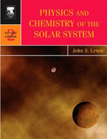 Physics and Chemistry of the Solar System - John S. Lewis