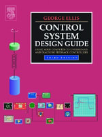 Control System Design Guide : Using Your Computer to Understand and Diagnose Feedback Controllers - George Ellis