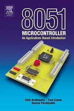 8051 Microcontroller : An Applications Based Introduction - David Calcutt