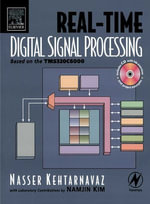Real-Time Digital Signal Processing : Based on the TMS320C6000 - Nasser Kehtarnavaz