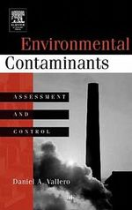 Environmental Contaminants : Assessment and Control - Daniel Vallero
