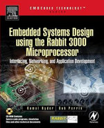Embedded Systems Design using the Rabbit 3000 Microprocessor : Interfacing, Networking, and Application Development - Kamal Hyder