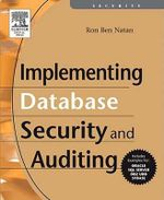 Implementing Database Security and Auditing : A Guide For DBAs, Information Secruity Administrators And Auditors - Ron Ben Natan