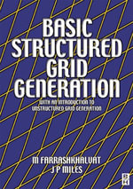 Basic Structured Grid Generation : With an introduction to unstructured grid generation - M Farrashkhalvat