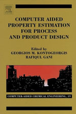Computer Aided Property Estimation for Process and Product Design : Computers Aided Chemical Engineering, Volume 19