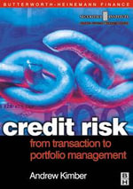 Credit Risk : From Transaction to Portfolio Management: From Transaction to Portfolio Management - Andrew Kimber