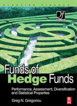 Funds of Hedge Funds : Performance, Assessment, Diversification, and Statistical Properties - Greg N. Gregoriou