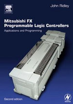 Mitsubishi FX Programmable Logic Controllers : Applications and Programming - John Ridley