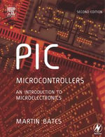PIC Microcontrollers : An Introduction to Microelectronics - Martin P. Bates