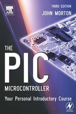The PIC Microcontroller : Your Personal Introductory Course: Your Personal Introductory Course - John Morton