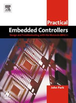 Practical Embedded Controllers : Design and Troubleshooting with the Motorola 68HC11 - John Park