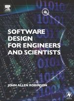 Software Design for Engineers and Scientists - John Allen Robinson
