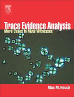 Trace Evidence Analysis : More Cases in Forensic Microscopy and Mute Witnesses - Max M. Houck