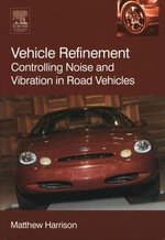 Vehicle Refinement : Controlling Noise and Vibration in Road Vehicles - Matthew Harrison