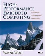 High-Performance Embedded Computing : Architectures, Applications, and Methodologies - Wayne Wolf