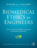 Biomedical Ethics for Engineers : Ethics and Decision Making in Biomedical and Biosystem Engineering - Daniel Vallero