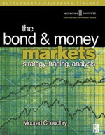 Bond and Money Markets : Strategy, Trading, Analysis: Strategy, Trading, Analysis - Moorad Choudhry