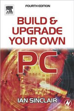 Build And Upgrade Your Own Pc - Ian Sinclair