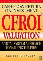 CFROI Valuation : A Total System Approach to Valuing the Firm - Bartley Madden