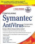 Configuring Symantec AntiVirus Enterprise Edition : Develop an Effective Enterprise Antivirus Solution! - Syngress