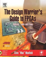 The Design Warrior's Guide to FPGAs : Devices, Tools and Flows - Clive Maxfield