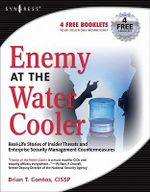 Enemy at the Water Cooler : True Stories of Insider Threats and Enterprise Security Management Countermeasures - Brian T. Contos