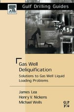 Gas Well Deliquification : Solutions to Gas Well Liquid Loading Problems - James F. Lea