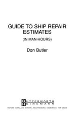 A Guide to Ship Repair Estimates in Man Hours : (In Man-Hours) - Don Butler