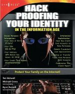 Hack Proofing Your Identity In The Information Age : Protect Your Family on the Internet! - Syngress