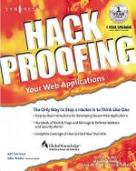 Hack Proofing Your Web Applications : The Only Way to Stop a Hacker Is to Think Like One - Syngress