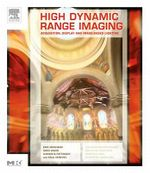 High Dynamic Range Imaging : Acquisition, Display, and Image-Based Lighting - Erik Reinhard