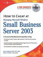 How to Cheat at Managing Windows Small Business Server 2003 : In the Land of the Blind, the One-Eyed Man is King - Susan Snedaker