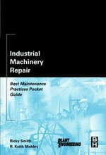 Industrial Machinery Repair : Best Maintenance Practices Pocket Guide - Ricky Smith