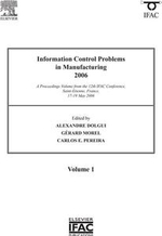 Information Control Problems in Manufacturing 2006 : A Proceedings volume from the 12th IFAC International Symposium, St Etienne, France, 17-19 May 200