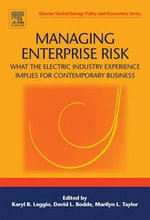 Managing Enterprise Risk : What the Electric Industry Experience Implies for Contemporary Business: What the Electric Industry Experience Implies for C