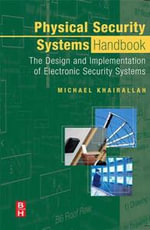 Physical Security Systems Handbook : The Design and Implementation of Electronic Security Systems - Michael Khairallah