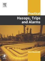 Practical Hazops, Trips and Alarms - David Macdonald