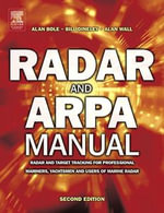 Radar and ARPA Manual : Radar and Target Tracking for Professional Mariners, Yachtsmen and Users of Marine Radar - Alan D. Wall