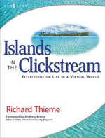 Richard Thieme's Islands in the Clickstream : Reflections on Life in a Virtual World - Richard Thieme