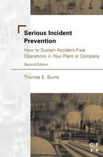 Serious Incident Prevention : How to Sustain Accident-Free Operations in Your Plant or Company - Thomas Burns