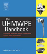 The UHMWPE Handbook : Ultra-High Molecular Weight Polyethylene in Total Joint Replacement - Steven M. Kurtz