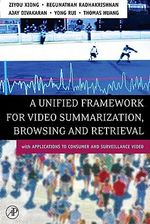 A Unified Framework for Video Summarization, Browsing & Retrieval : with Applications to Consumer and Surveillance Video - Ziyou Xiong