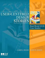 User-Centered Design Stories : Real-World UCD Case Studies - Carol Righi