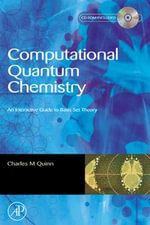 Computational Quantum Chemistry : An Interactive Introduction to Basis Set Theory - Charles M. Quinn