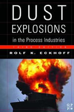 Dust Explosions in the Process Industries : Identification, Assessment and Control of Dust Hazards - Rolf Eckhoff