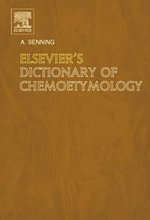 Elsevier's Dictionary of Chemoetymology : The Whys and Whences of Chemical Nomenclature and Terminology - Alexander Senning